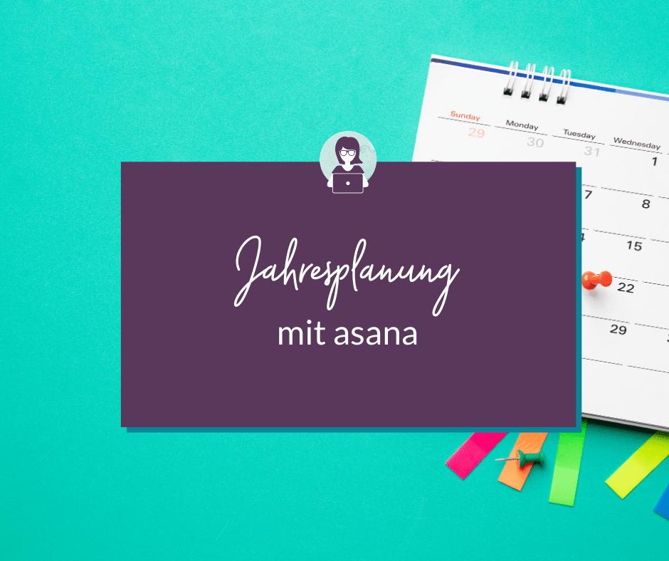 Jahresplanung mit dem Projektmanagement-Tool asana - Olga Weiss Technik-Expertin