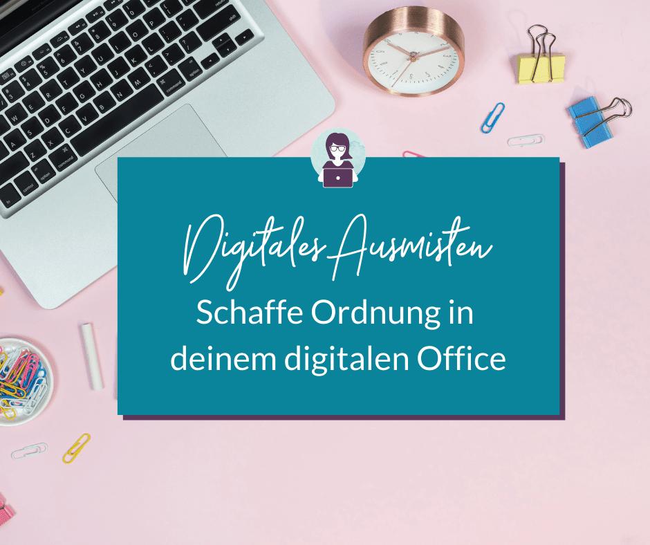 Digitales Ausmisten - Schaffe Ordnung in deinem digitalen Office - Olga Weiss